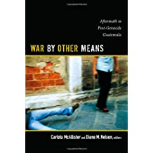War by Other Means: Aftermath in Post-Genocide Guatemala