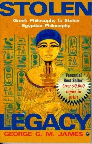 By George G. M. James: Stolen Legacy: Greek Philosophy is Stolen Egyptian Philosophy (Egyptian Book Of Gates)