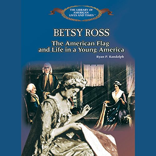 Betsy Ross Flag History - Betsy Ross: The American Flag and Life in a Young America