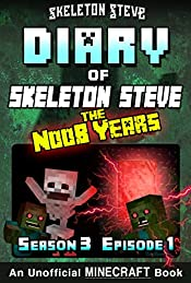 Diary of Minecraft Skeleton Steve the Noob Years - Season 3 Episode 1 (Book 13): Unofficial Minecraft Books for Kids, Teens, & Nerds - Adventure Fan Fiction ... Collection - Skeleton Steve the Noob Years)