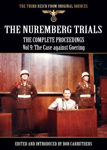 [Free] The Nuremberg Trials - The Complete Proceedings Vol 9: The Case against Goering (The Third Reich fro [P.P.T]