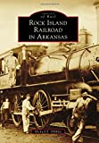 Rock Island Railroad in Arkansas (Images of Rail)