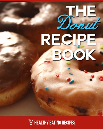 The Donut Recipe Book: Baked Donut Cookbook That Is Perfect For Kids & Families! (Doughnut Cookbook) (Desserts Sized Bite)