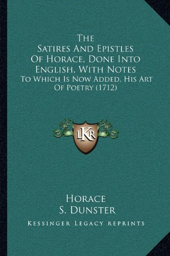 The Satires And Epistles Of Horace, Done Into English, With Notes: To Which Is Now Added, His Art Of Poetry (1712) PDF