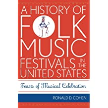 A History of Folk Music Festivals in the United States: Feasts of Musical Celebration (American Folk Music and Musicians Series)