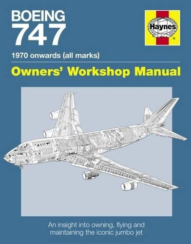 Boeing 747 1970 onwards (all marks): An insight into owning, flying, and maintaining the iconic jumbo jet (Owners' Workshop Manual)