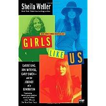 Girls Like Us: Carole King, Joni Mitchell, Carly Simon--and the Journey of a Generation