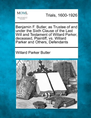 Benjamin-F-Butler-as-Trustee-of-and-under-the-Sixth-Clause-of-the-Last-Will-and-Testament-of-Willard-Parker-deceased-Plaintiff-vs-Willard-Parker-and-Others-Defendants