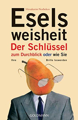 Eselsweisheit: Der Schlüssel zum Durchblick  - oder  - wie Sie Ihre Brille loswerden (German - German Brille