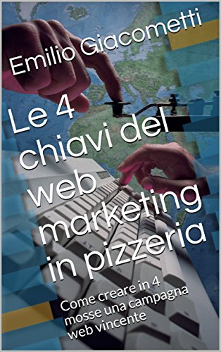 Le 4 chiavi del web marketing in pizzeria: Come creare in 4 mosse una campagna