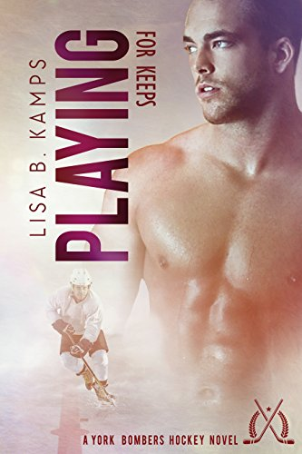 Playing For Keeps: A York Bombers Hockey Romance (The York Bombers Book 3) (Who's The Best Hockey Player In The World)