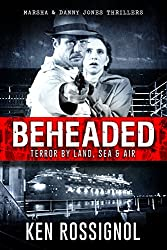 BEHEADED: Terror By Land, Sea & Air - A Marsha & Danny Jones Thriller Series Book 6