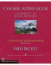 Cascade Alpine Guide: Rainy Pass to Fraser River: Climbing & High Routes