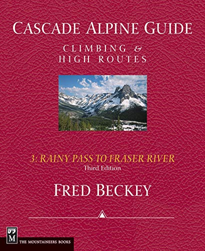 (Cascade Alpine Guide: Rainy Pass to Fraser River: Climbing & High Routes (Cascade Alpine Guide; Climbing and High Routes))