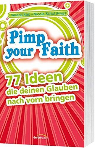 Pimp Your Faith: 77 Ideen, die deinen Glauben nach vorn bringen.