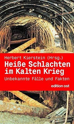 Heiße Schlachten im Kalten Krieg (edition ost) Broschiert – September 2007 Herbert Kierstein Das Neue Berlin 336001085X DDR
