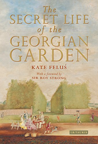 The Secret Life of the Georgian Garden: Beautiful Objects and Agreeable Retreats