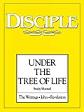 img - for Disciple: Under the Tree of Life: Study Manual: The Writings, John, Revelation book / textbook / text book