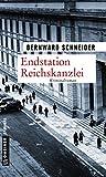 Endstation Reichskanzlei: Kriminalroman (Zeitgeschichtliche Kriminalromane im GMEINER-Verlag)
