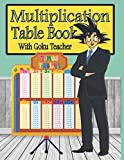 Multiplication Table Book With Goku Teacher: mathematics Times Tables 0 to 12 for kids