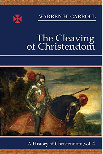 The Cleaving of Christendom, 1517-1661: A History of Christendom (vol. 4)