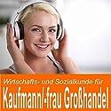 Wirtschafts- und Sozialkunde für Kaufmann/Kauffrau im Groß- und Außenhandel Hörbuch von Ben Reichgruen Gesprochen von: Daniel Wandelt