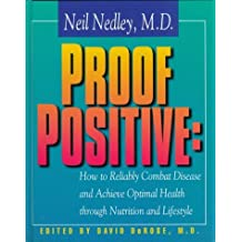 By Neil Nedley Proof Positive:: How to Reliably Combat Disease and Achieve Optimal Health Through Nutrition and Lif [Hardcover]