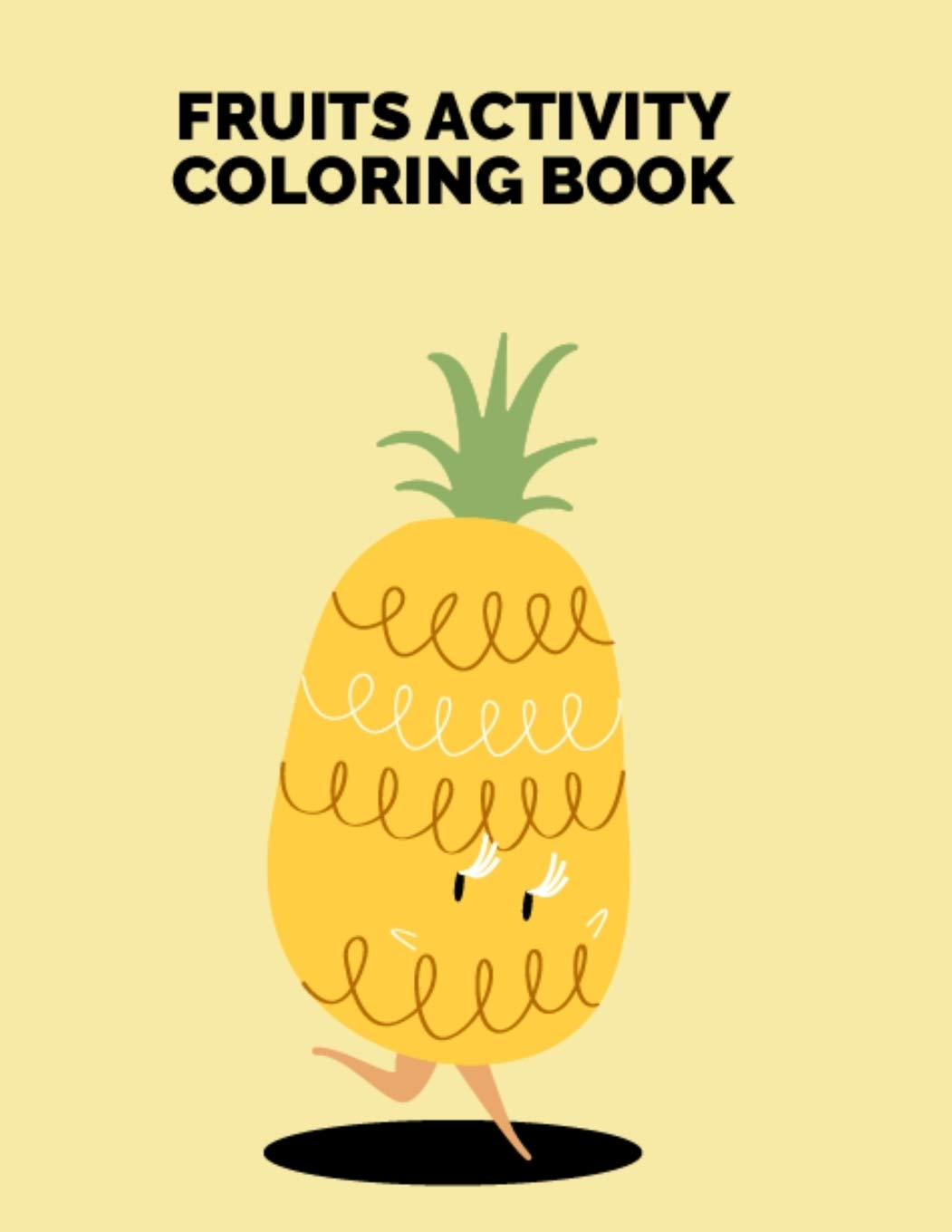 Fruits Activity Coloring Book Easy Design Pictures Printable Fruits Coloring Pages For Kids And Toddlers Fruits And Vegetables Coloring Sheets For Kids Coloring Practice And Relaxation Publishing Bright Coloring Books 9781658941204
