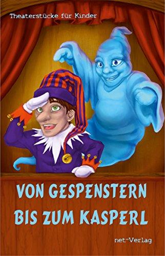 Von Gespenstern bis zum Kasperl: Theaterstücke für Kinder (German Edition)