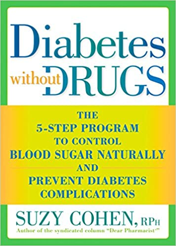 Diabetes without Drugs: The 5-Step Program to Control Blood Sugar Naturally and Prevent Diabetes Complications