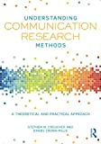 Understanding Communication Research Methods : A Theoretical and Practical Approach, Croucher, Stephen M. and Cronn-Mills, Daniel, 0415833116