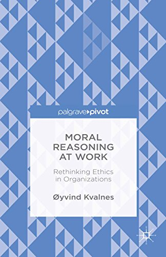 Moral Reasoning at Work: Rethinking Ethics in Organizations