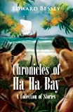 Chronicles of Ha Ha Bay, Edward Bessey, 1456876902