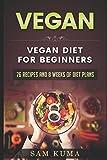 Vegan: Vegan diet for beginners: 76 Recipes and 8 Weeks of Diet Plans (A Vegan Recipe Cookbook of Dairy Free Recipes)