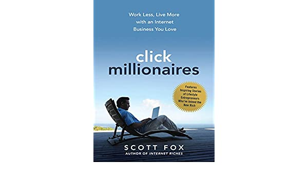 Click Millionaires: Work Less, Live More with an Internet ...