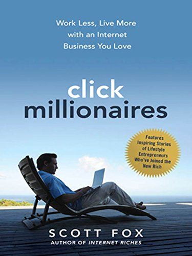 Click Millionaires: Work Less, Live More with an Internet Business You Love (Best Laptop For Entrepreneurs)