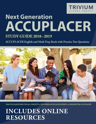 Next Generation ACCUPLACER Study Guide 2018-2019: ACCUPLACER English and Math Prep Book with Practice Test Questions