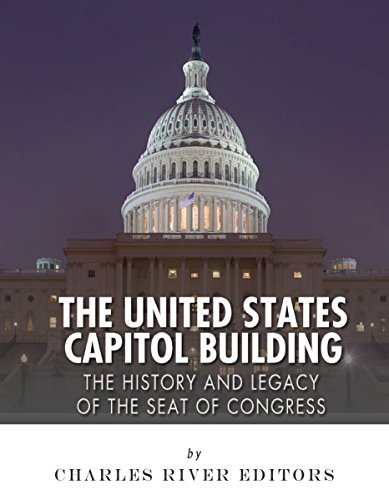(The United States Capitol Building: The History and Legacy of the Seat of)