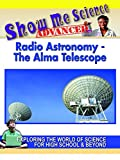 Show Me Science - Advanced - Radio Astronomy - The Alma Telescope