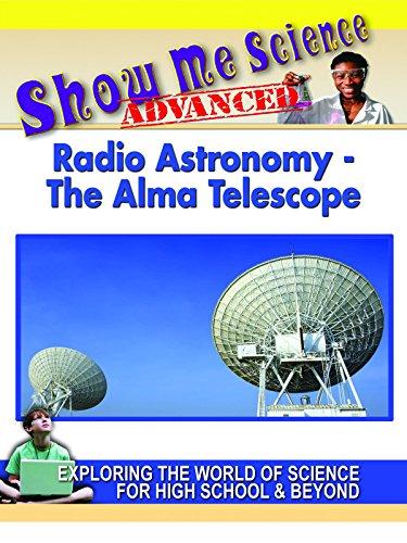 Show Me Science - Advanced - Radio Astronomy - The Alma Telescope by