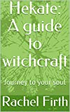 Hekate: A guide to witchcraft: Journey to your soul