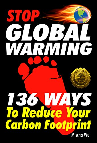 Stop Global Warming: 136 Ways To Reduce Your...