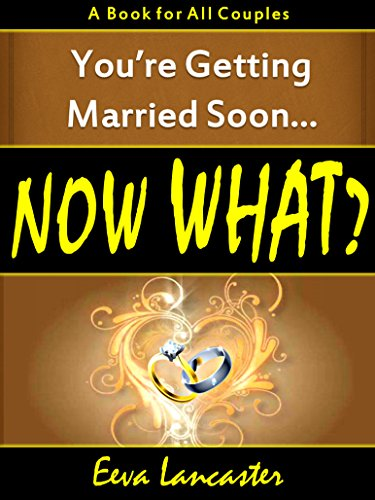 You're Getting Married Soon... Now What? A Book For All Couples