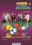 Aufwärmen mit dem Ball (Praxisideen - Schriftenreihe für Bewegung, Spiel und Sport)