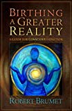 img - for Birthing A Greater Reality: A Guide for Conscious Evolution book / textbook / text book