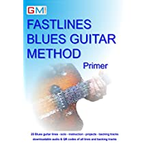 Fastlines Blues Guitar Primer: Learn to solo for blues guitar with Fastlines, the combined book and audio tutor. (Fastlines Guitar Tutors 4)
