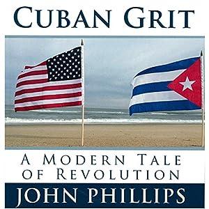 Cuban Grit: A Modern Tale of Revolution Audiobook