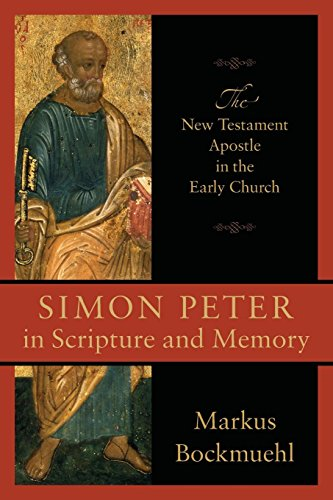 Simon Peter in Scripture and Memory: The New Testament Apostle in the Early Church by Baker Academic