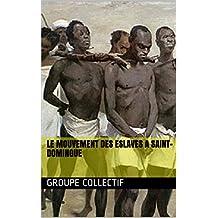 Le mouvement des eslaves a Saint-Domingue (French Edition)