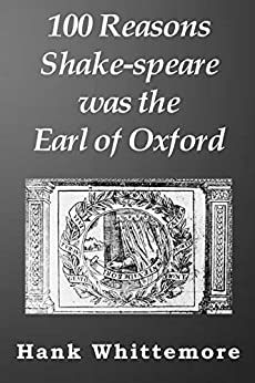 100 Reasons Shake-speare was the Earl of Oxford by [Whittemore, Hank]